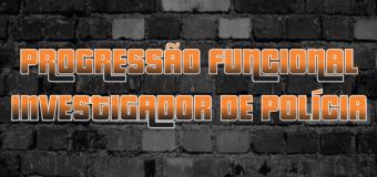 PROGRESSÃO FUNCIONAL INVESTIGADOR DE POLÍCIA