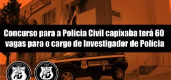 Concurso para a Polícia Civil capixaba terá 60 vagas para o cargo de Investigador de Polícia