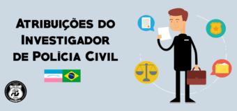 ATRIBUIÇÕES DOS INVESTIGADORES DE POLÍCIA CIVIL
