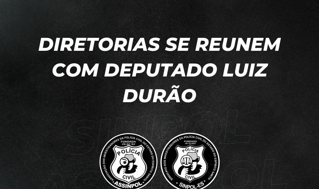 DIRETORIA DO SINPOL/ASSINPOL SE REUNIRAM COM O DEPUTADO LUIZ DURÃO